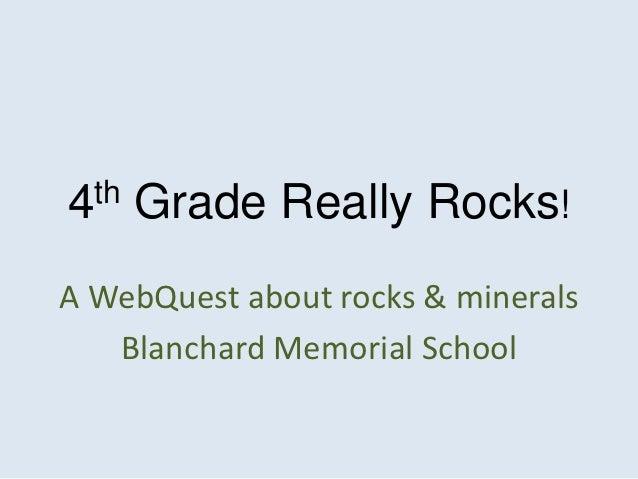 4th   Grade Really Rocks!A WebQuest about rocks & minerals   Blanchard Memorial School