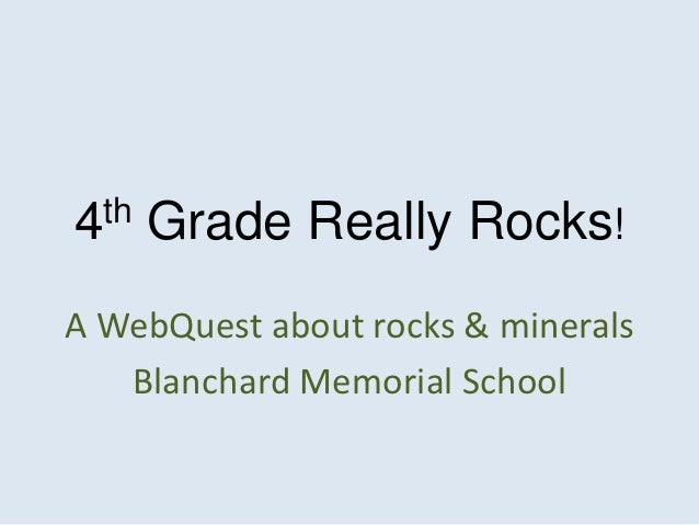 4th   Grade Really Rocks!A WebQuest about rocks & minerals   Blanchard Memorial School