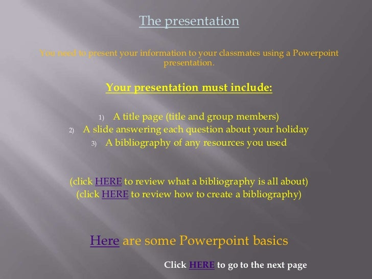 The presentationYou need to present your information to your classmates using a Powerpoint                               p...