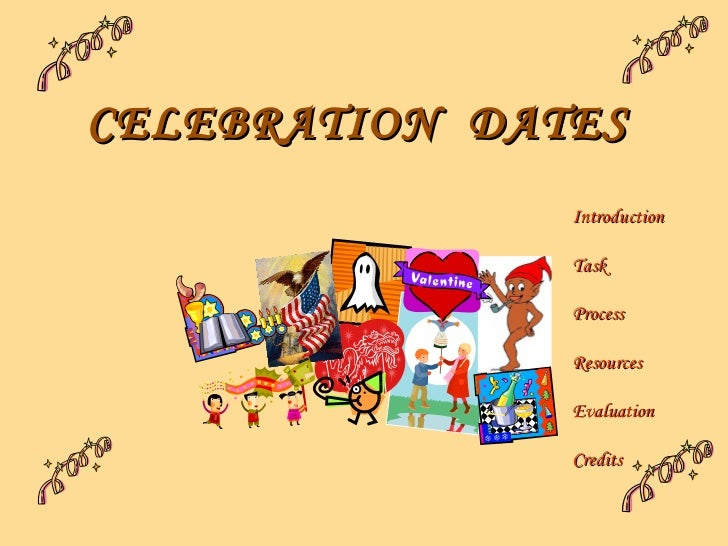 CELEBRATION  DATES   Introduction Task Process Resources Evaluation Credits