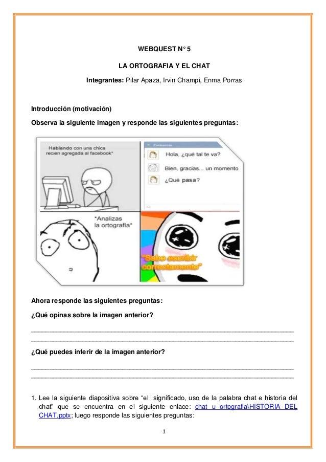 WEBQUEST N° 5                              LA ORTOGRAFIA Y EL CHAT                   Integrantes: Pilar Apaza, Irvin Champ...
