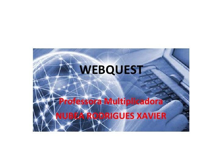 WEBQUEST Professora Multiplicadora NUBEA RODRIGUES XAVIER
