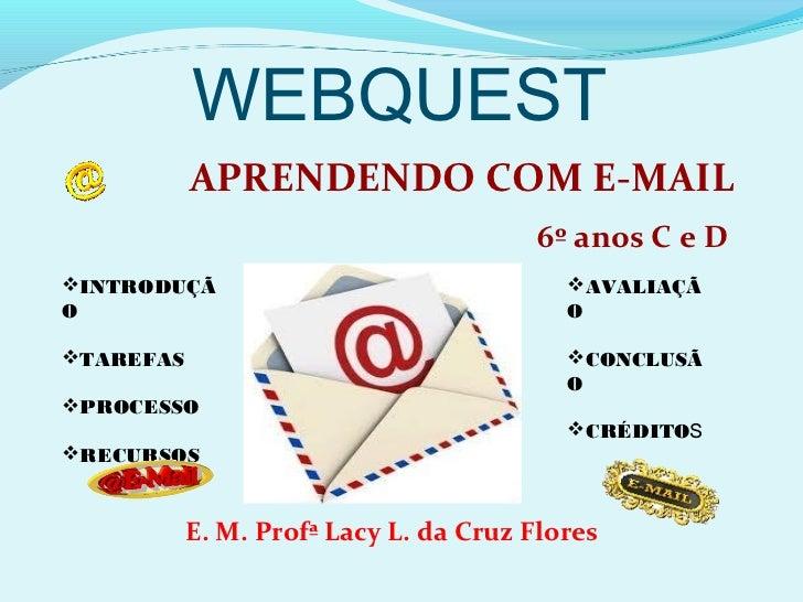 WEBQUEST           APRENDENDO COM E-MAIL                                       6º anos C e DINTRODUÇÃ                    ...