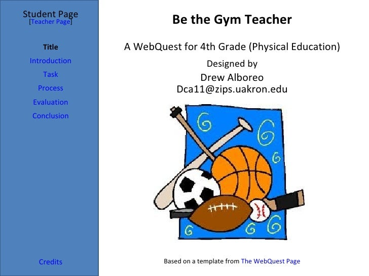 Student Page [Teacher Page]             Be the Gym Teacher     Title        A WebQuest for 4th Grade (Physical Education) ...