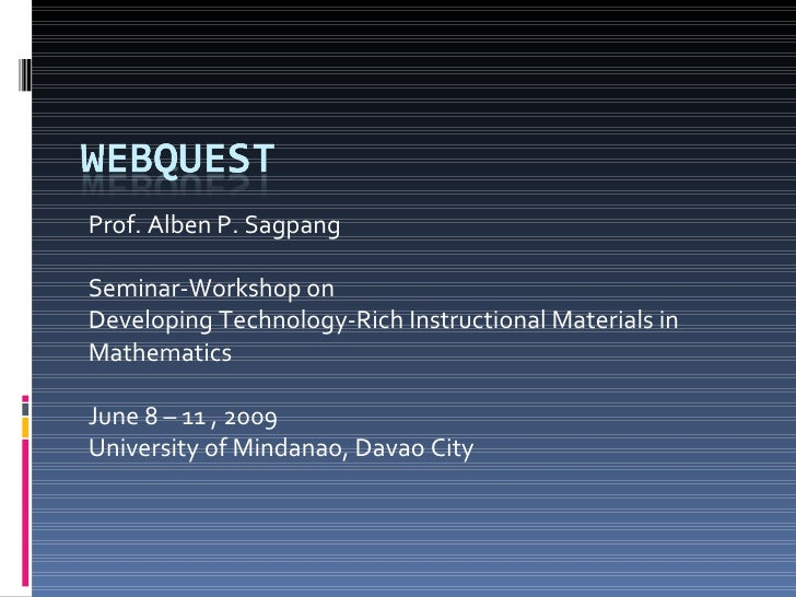Prof. Alben P. Sagpang Seminar-Workshop on  Developing Technology-Rich Instructional Materials in Mathematics June 8 – 11 ...