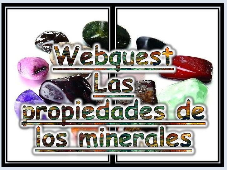 Webquest<br />Las propiedades de los minerales <br />