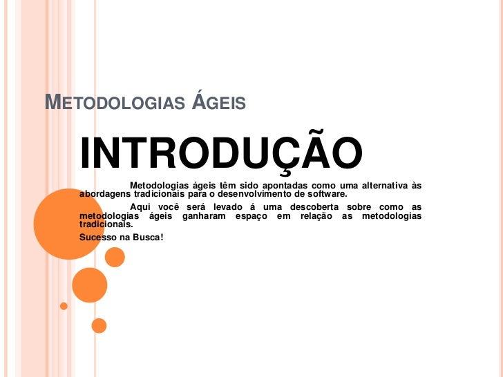 METODOLOGIAS ÁGEIS   INTRODUÇÃO  Metodologias ágeis têm sido apontadas como uma alternativa às   abordagens tradicionais p...