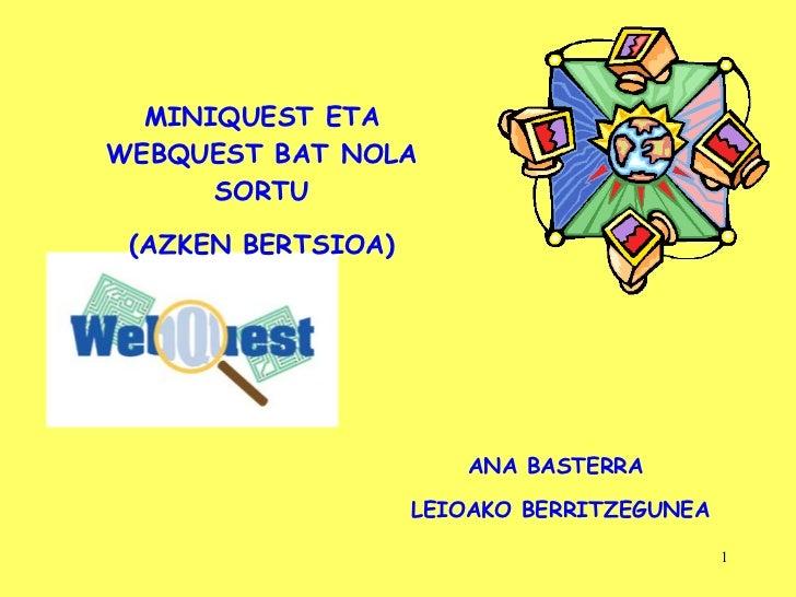 MINIQUEST ETA WEBQUEST BAT NOLA SORTU (AZKEN BERTSIOA) ANA BASTERRA  LEIOAKO BERRITZEGUNEA