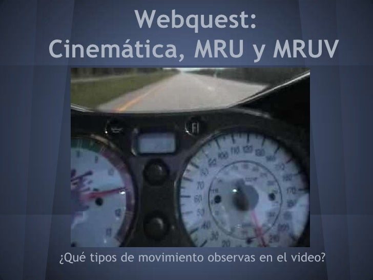 Webquest:Cinemática, MRU y MRUV¿Qué tipos de movimiento observas en el video?