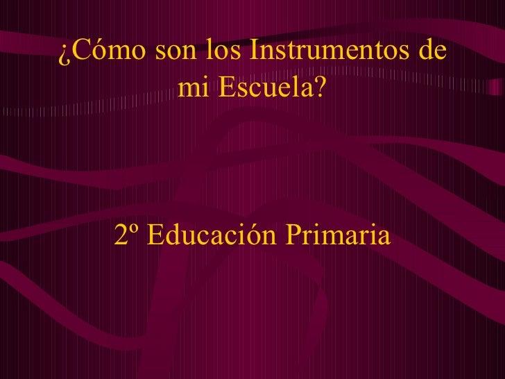 ¿Cómo son los Instrumentos de mi Escuela? 2º Educación Primaria