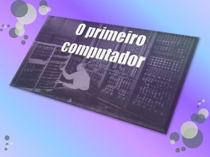 O primeiro computador<br />
