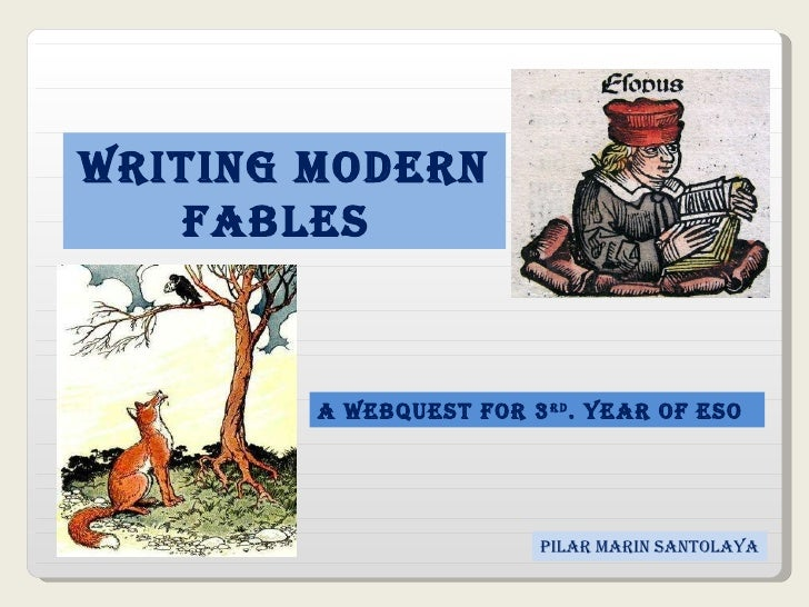 Writing MODERN   FABLES  A webquest for 3 rd . Year of ESO pilar Marin Santolaya