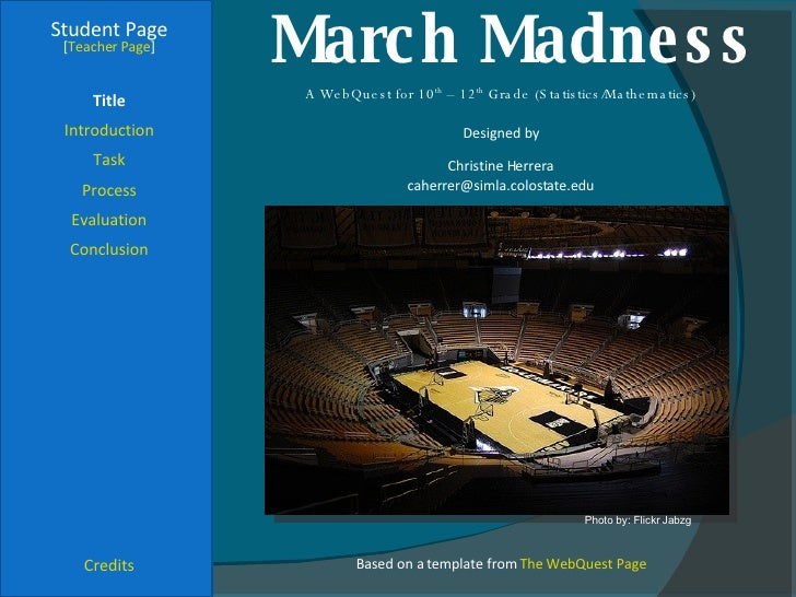 March Madness Student Page Title Introduction Task Process Evaluation Conclusion Credits [ Teacher Page ] A WebQuest for 1...