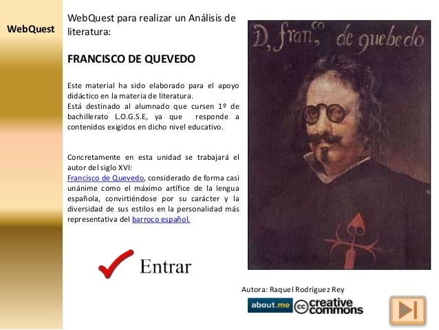 WebQuest WebQuest para realizar un Análisis de literatura: FRANCISCO DE QUEVEDO Este material ha sido elaborado para el ap...