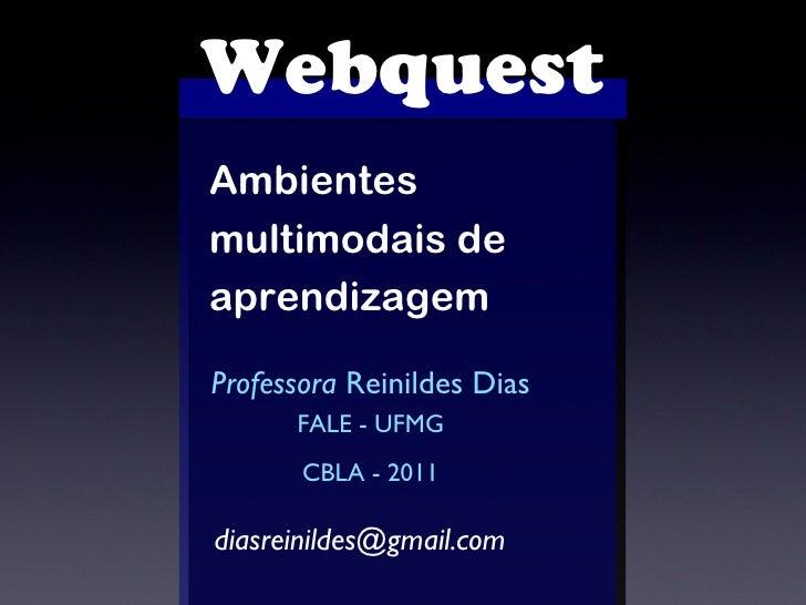 Webquest Ambientes multimodais de aprendizagem Professora  Reinildes Dias FALE - UFMG CBLA - 2011 [email_address]