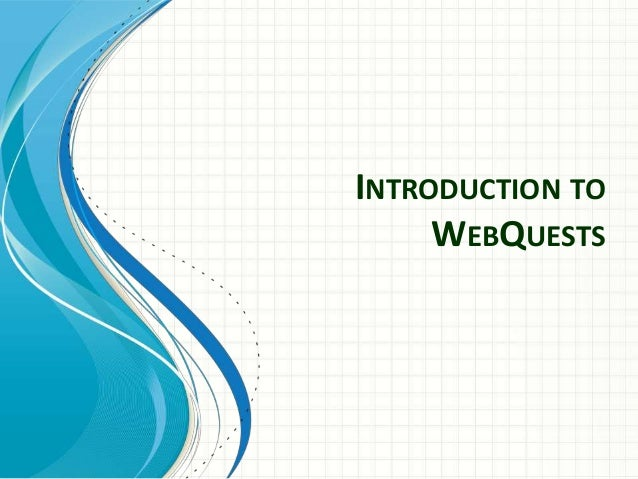 INTRODUCTION TO WEBQUESTS