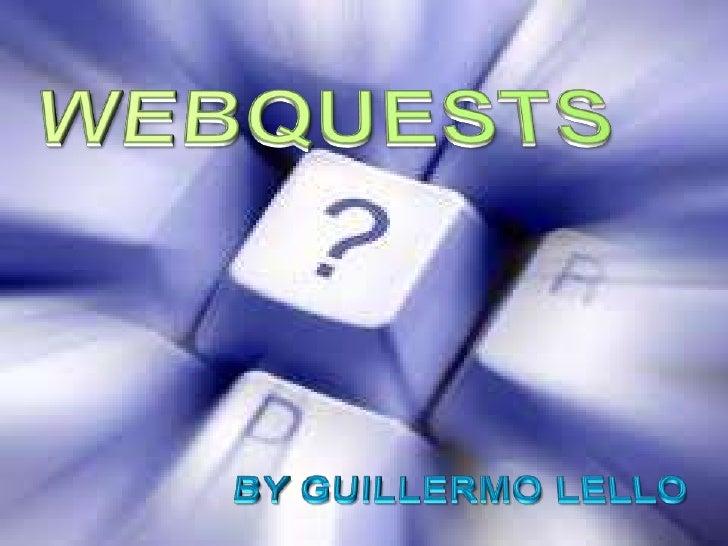 WEBQUESTS<br />BY GUILLERMO LELLO<br />