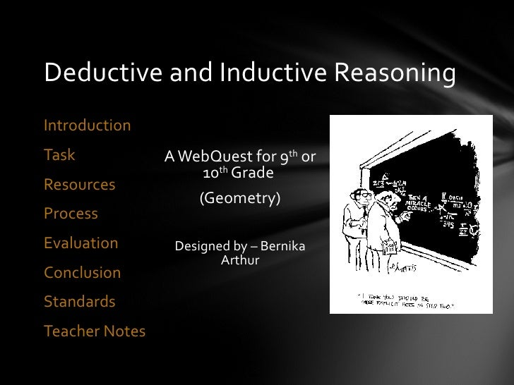 Deductive and Inductive ReasoningIntroductionTask            A WebQuest for 9th or                     10th GradeResources...
