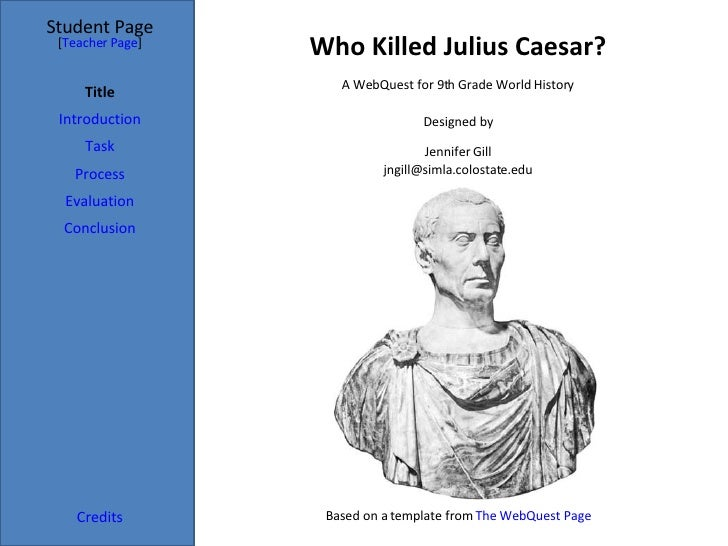 Who Killed Julius Caesar? Student Page Title Introduction Task Process Evaluation Conclusion Credits [ Teacher Page ] A We...