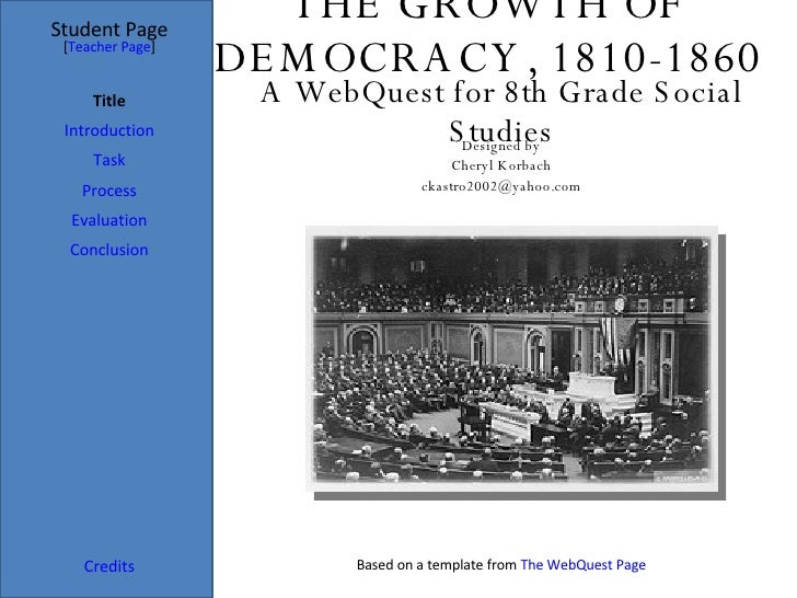 THE GROWTH OF DEMOCRACY, 1810-1860 Student Page Title Introduction Task Process Evaluation Conclusion Credits [ Teacher Pa...