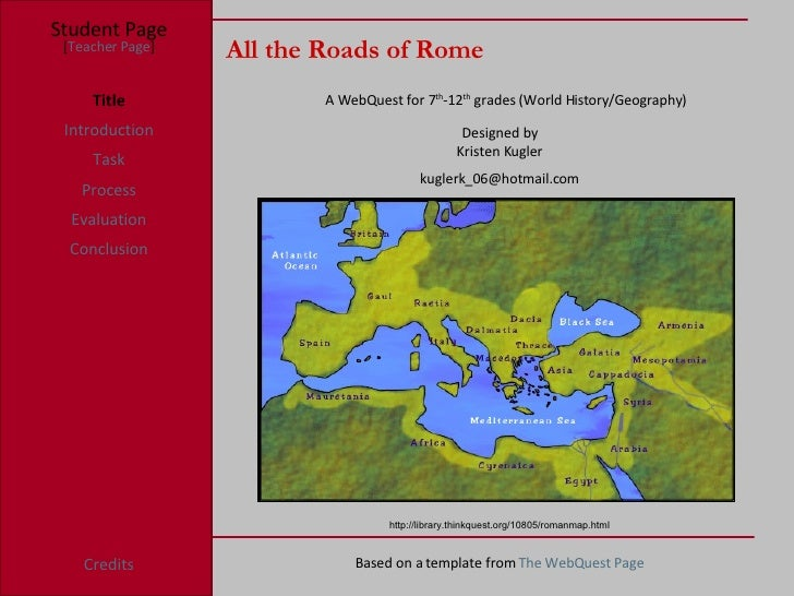 All the Roads of Rome Student Page Title Introduction Task Process Evaluation Conclusion Credits [ Teacher Page ] A WebQue...