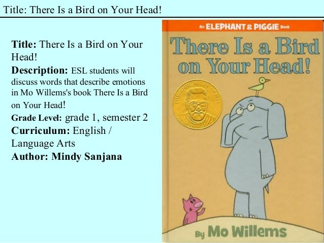 Title: There Is a Bird on Your Head! Title: There Is a Bird on Your Head! Description: ESL students will discuss words tha...