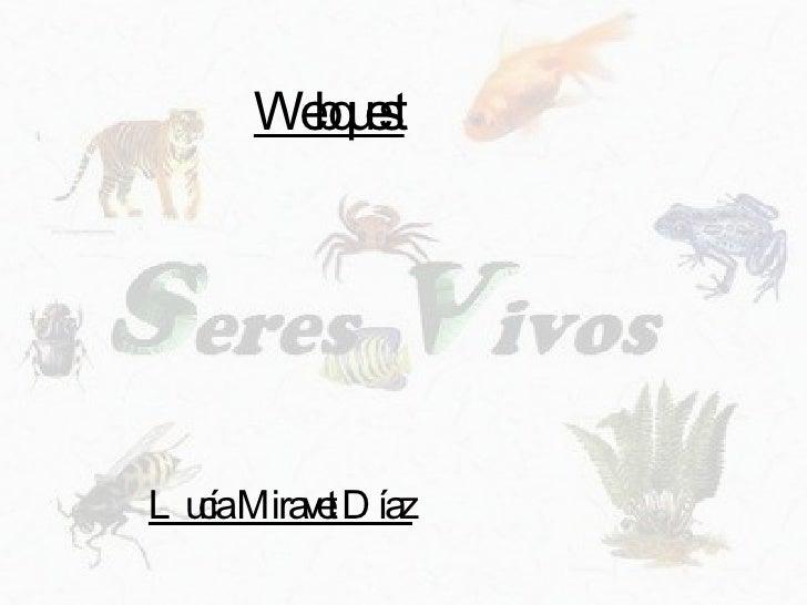 Webquest <ul><li>Lucía Miravet Díaz </li></ul>