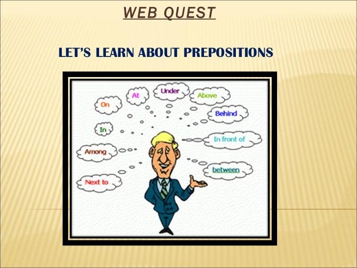 LET'S LEARN ABOUT PREPOSITIONS WEB QUEST