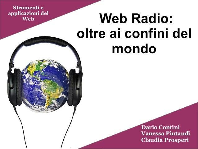 Web Radio:oltre ai confini delmondoStrumenti eapplicazioni delWebDario ContiniVanessa PintaudiClaudia Prosperi