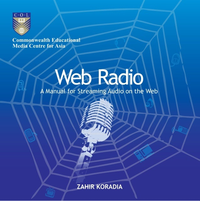 A Manual for Streaming Audio on the Web Commonwealth Educational Media Centre for Asia New Delhi Zahir Koradia Gram Vaani ...