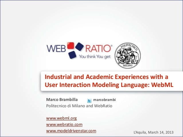 Industrial and Academic Experiences with aUser Interaction Modeling Language: WebMLMarco Brambilla          marcobrambiPol...