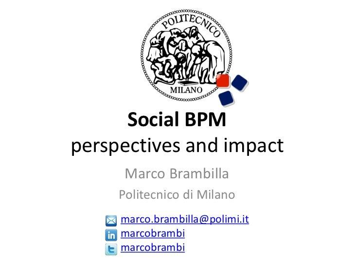 Social BPMperspectives and impact      Marco Brambilla     Politecnico di Milano     marco.brambilla@polimi.it     marcobr...