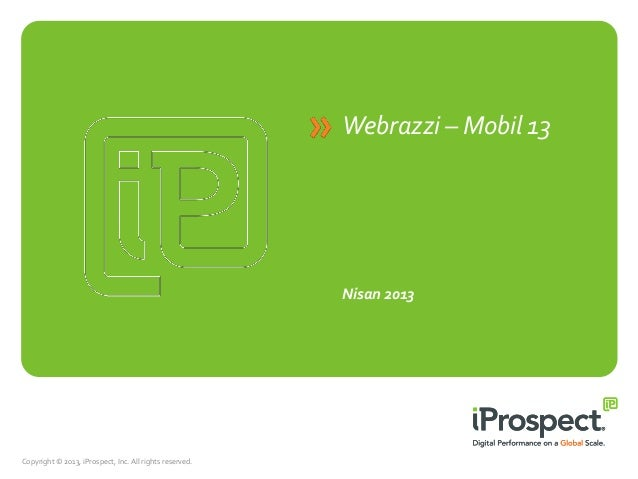 Webrazzi – Mobil 13Nisan 2013Copyright © 2013, iProspect, Inc. All rights reserved.