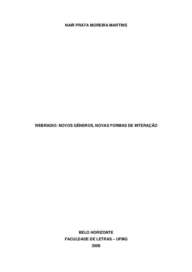 NAIR PRATA MOREIRA MARTINS WEBRADIO: NOVOS GÊNEROS, NOVAS FORMAS DE INTERAÇÃO BELO HORIZONTE FACULDADE DE LETRAS – UFMG 20...