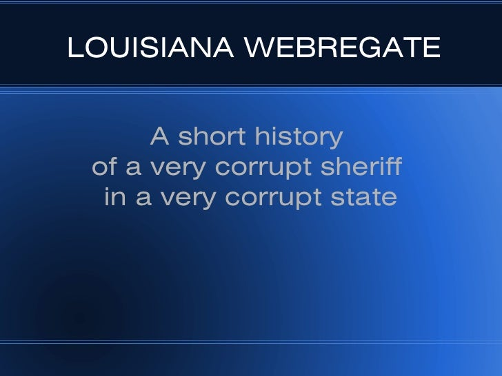 LOUISIANA WEBREGATE         A short history  of a very corrupt sheriff   in a very corrupt state