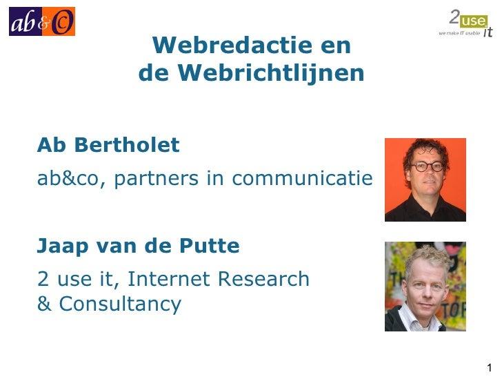 Webredactie en de Webrichtlijnen Ab Bertholet ab&co, partners in communicatie Jaap van de Putte 2 use it, Internet Researc...