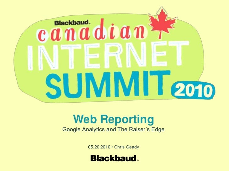 Web Reporting<br />Google Analytics and The Raiser's Edge<br />05.20.2010 • Chris Geady<br />
