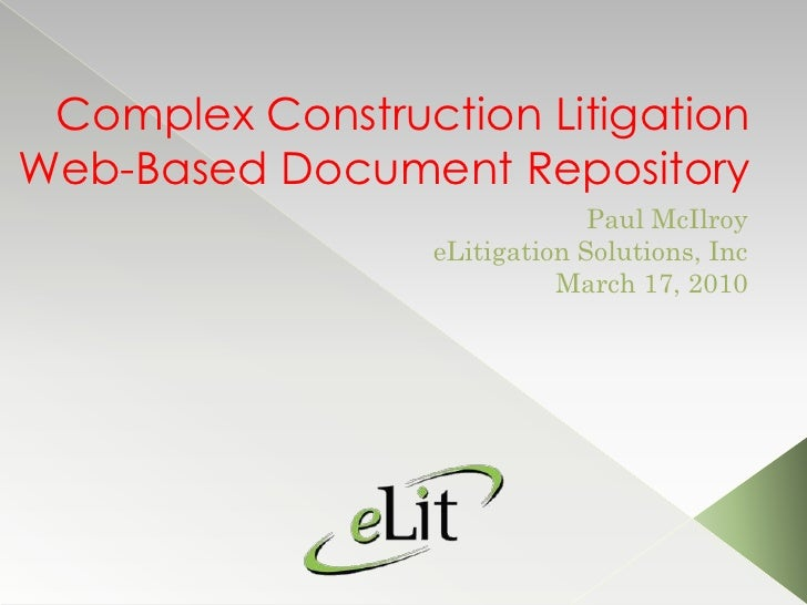 Complex Construction LitigationWeb-Based Document Repository<br />Paul McIlroy<br />eLitigation Solutions, Inc<br />March ...