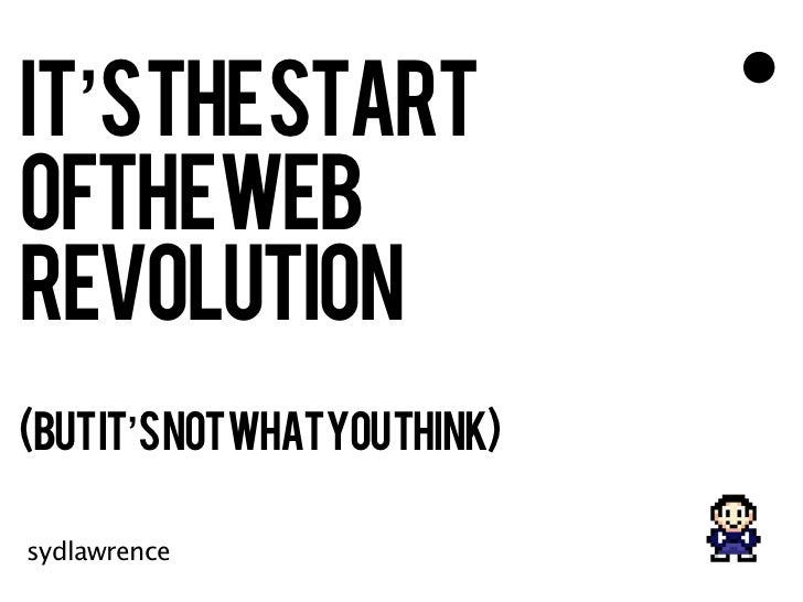 It's the start of the web revolution, but it's not what you think