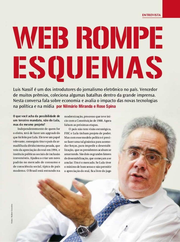 EnTrEvisTa                 Web rompe                 esquemasLuis Nassif é um dos introdutores do jornalismo eletrônico no...