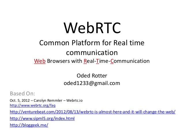 WebRTC                 Common Platform for Real time                      communication              Web Browsers with Rea...