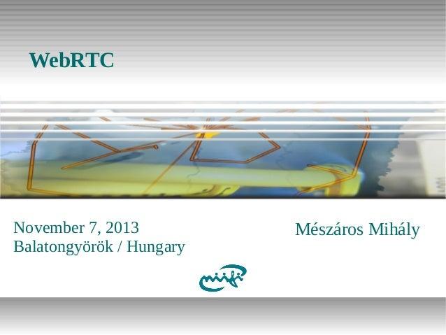 WebRTC  November 7, 2013 Balatongyörök / Hungary  Mészáros Mihály