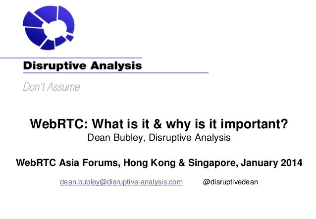 WebRTC: What is it & why is it important? Dean Bubley, Disruptive Analysis WebRTC Asia Forums, Hong Kong & Singapore, Janu...