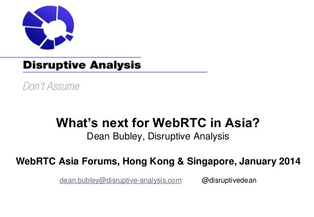What's next for WebRTC in Asia? Dean Bubley, Disruptive Analysis WebRTC Asia Forums, Hong Kong & Singapore, January 2014 d...