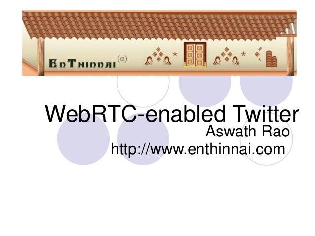 WebRTC-enabled Twitter                  Aswath Rao     http://www.enthinnai.com