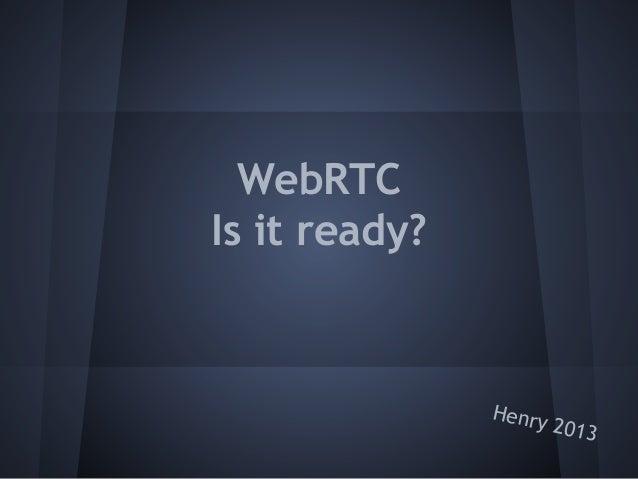 WebRTC - Is it ready? 2013