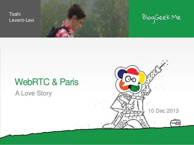 Tsahi Levent-Levi  WebRTC & Paris A Love Story 10 Dec 2013