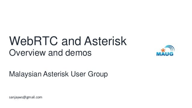 WebRTC and AsteriskOverview and demosMalaysian Asterisk User Groupsanjayws@gmail.com