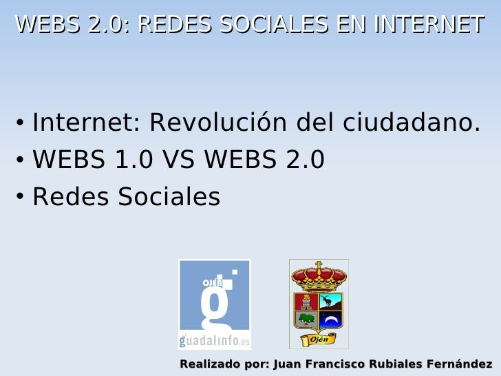 WEBS 2.0: REDES SOCIALES EN INTERNET     Internet: Revolución del ciudadano.  WEBS 1.0 VS WEBS 2.0    Redes Sociales   ...