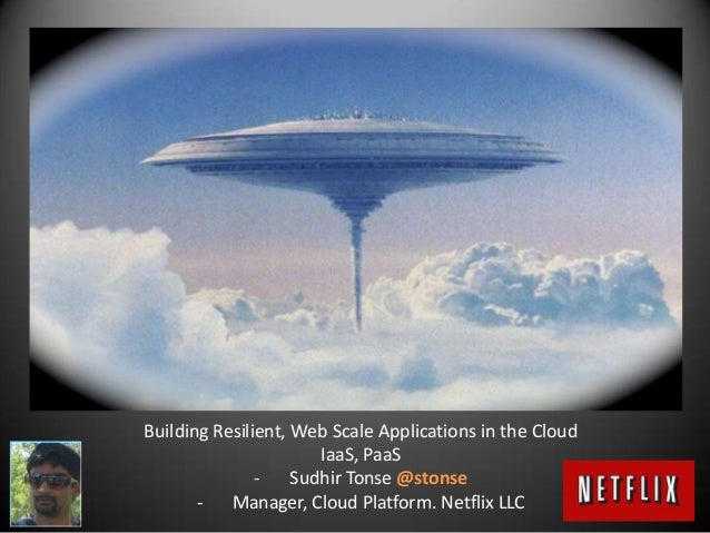 Building Resilient, Web Scale Applications in the Cloud                      IaaS, PaaS               - Sudhir Tonse @ston...